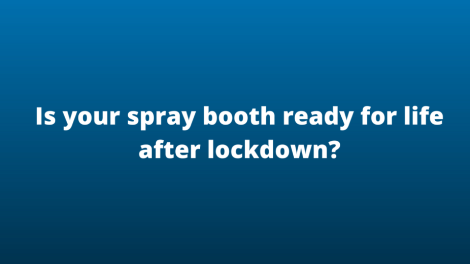 Is your spray booth ready for life after lockdown_