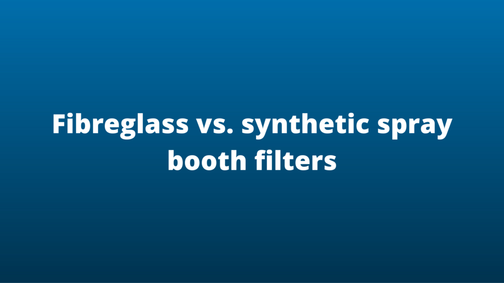 Fibreglass vs. synthetic spray booth filters